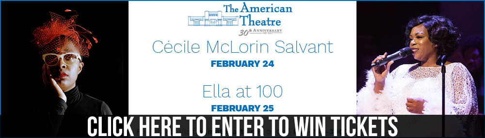 American Theatre Salvant and Ella Ticket Giveaway - February 24 and February 25, 2018 - Click here for more information.